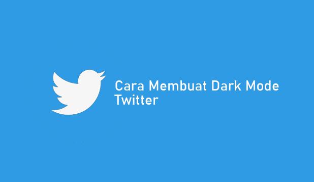 Cara Membuat Dark Mode Twitter