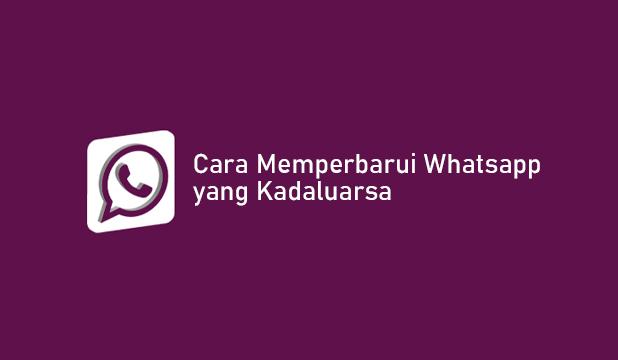 Cara Memperbarui Whatsapp yang Kadaluarsa Terbaru