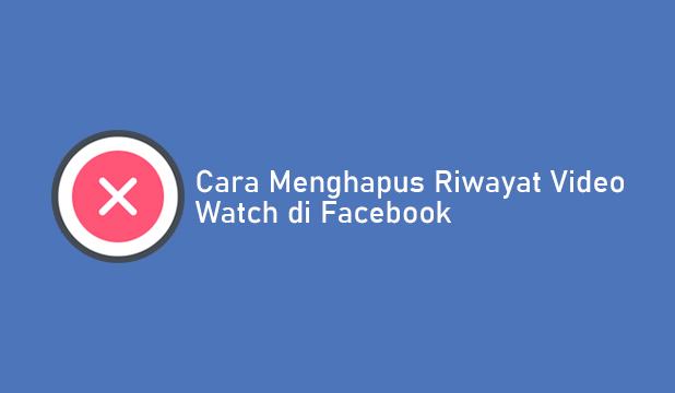 Cara Menghapus Riwayat Video Watch di Facebook