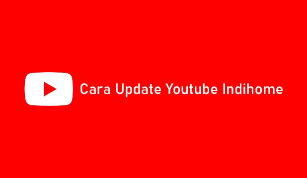 Cara Update Youtube Indihome