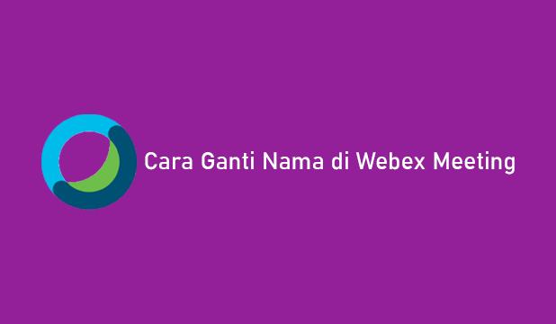 Cara Ganti Nama di Webex Meeting