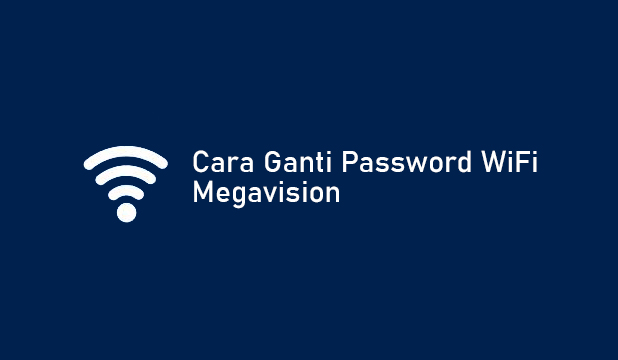 Cara Ganti Password WiFi Megavision