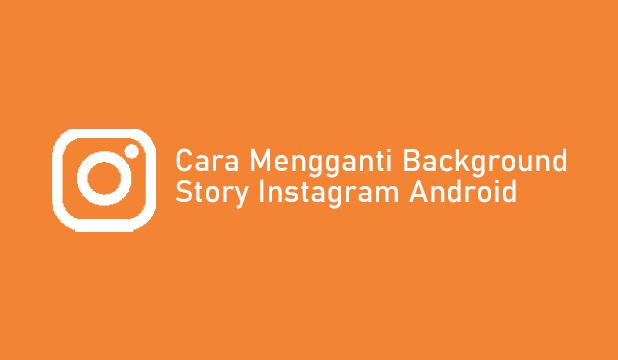 Cara Mengganti Background Story Instagram
