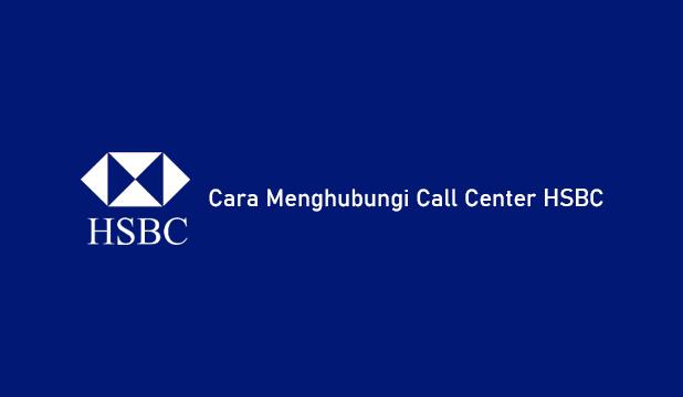 Cara Menghubungi Call Center HSBC 24 Jam