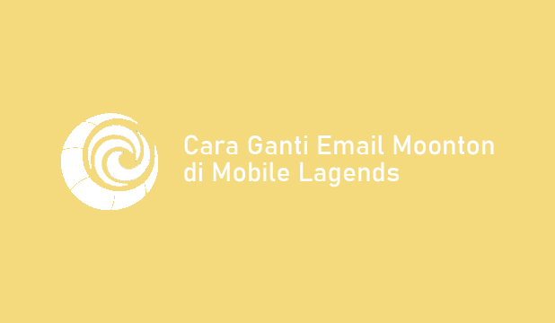 Cara Ganti Email Moonton di Mobile Lagends