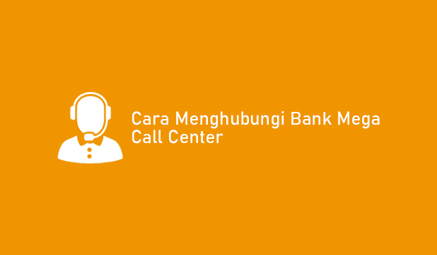 Cara Menghubungi Bank Mega Call Center