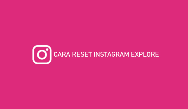 Cara Reset Instagram Explore Feed