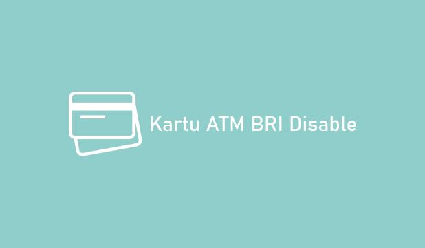 Penyebab dan Cara Mengatasi Kartu ATM BRI Disable