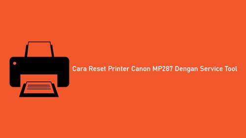 Cara Reset Printer Canon MP287 Dengan Service Tool
