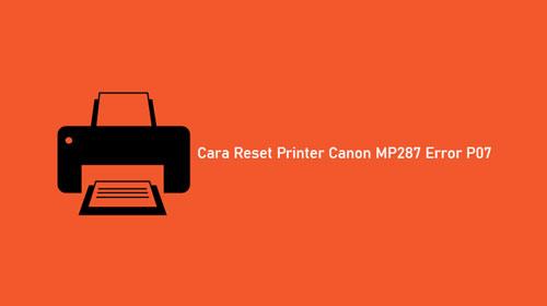 Cara Reset Printer Canon MP287 Error P07