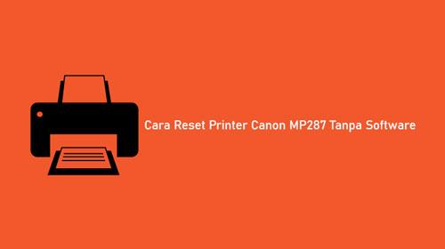 Cara Reset Printer Canon MP287 Tanpa Software