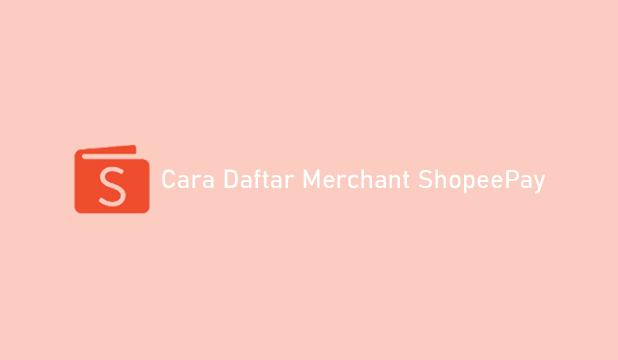 Syarat dan Cara Daftar Merchant ShopeePay
