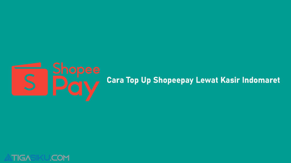 Cara Top Up Shopeepay Lewat Kasir Indomaret