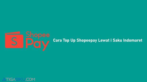 Cara Top Up Shopeepay Lewat i Saku Indomaret