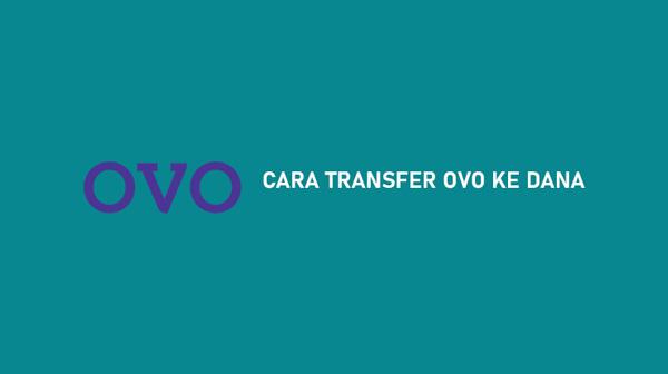 Cara Transfer OVO ke DANA Terbaru