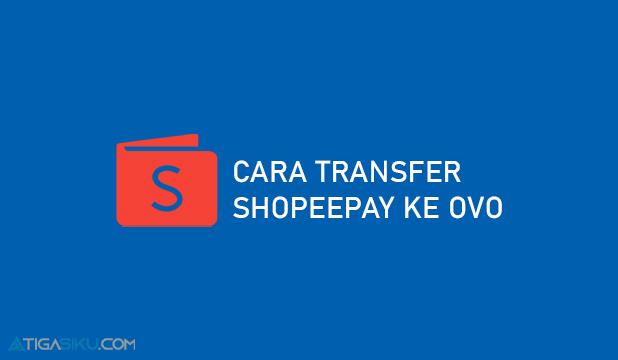 Cara Transfer ShopeePay Ke OVO Pasti Berhasil Lewat Android IOS
