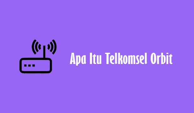 Apa Itu Telkomsel Orbit