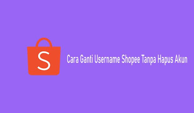 Cara Ganti Username Shopee Tanpa Hapus Akun