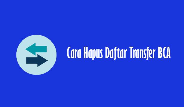 Cara Hapus Daftar Transfer BCA