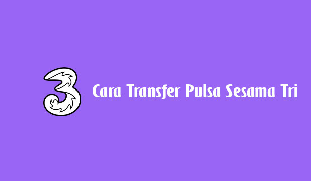 Cara Transfer Pulsa Sesama Tri