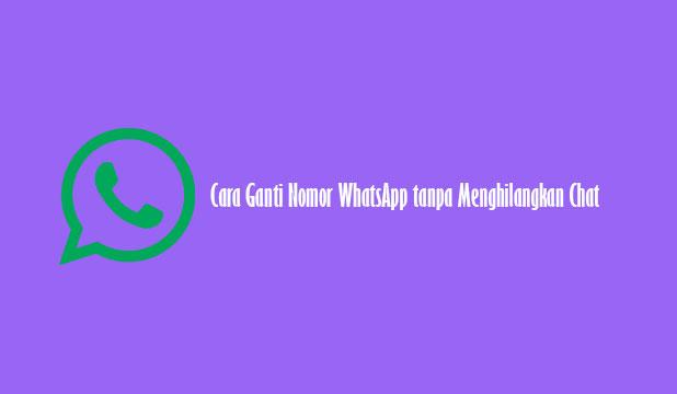 Cara Ganti Nomor WhatsApp tanpa Menghilangkan Chat