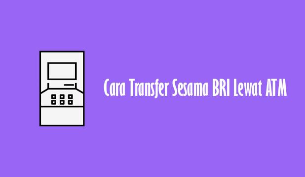 Cara Transfer Sesama BRI Lewat ATM