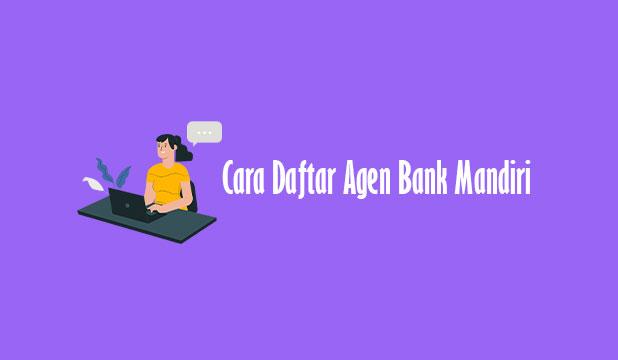 Cara Daftar Agen Bank Mandiri