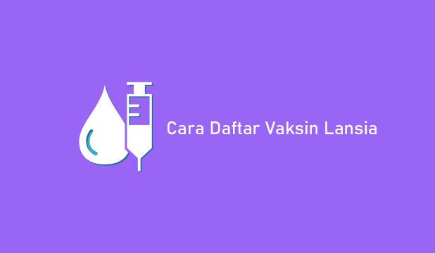 Cara Daftar Vaksin Lansia