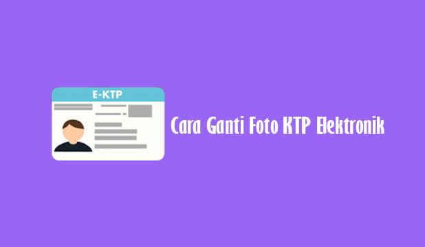 Cara Ganti Foto KTP Elektronik