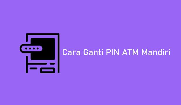 Cara Ganti PIN ATM Mandiri