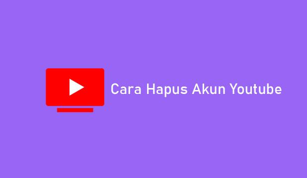 Cara Hapus Akun Youtube
