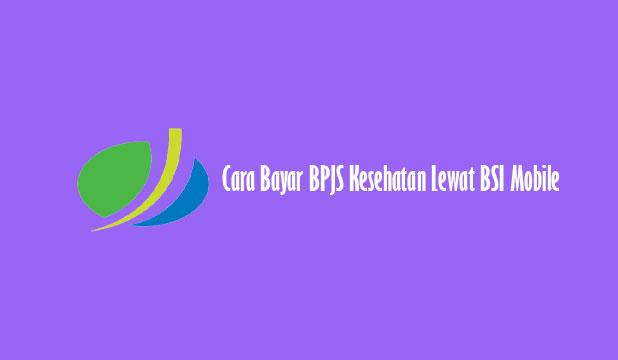 Cara Bayar BPJS Kesehatan Lewat BSI Mobile