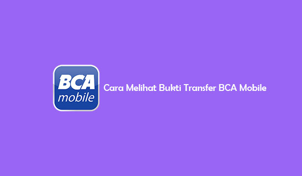 Cara Melihat Bukti Transfer BCA Mobile
