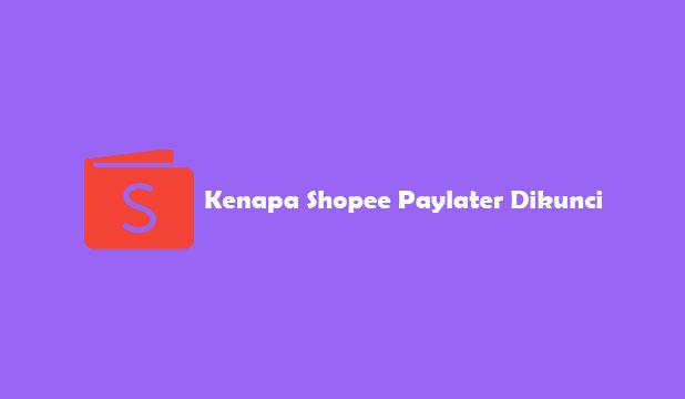 Kenapa Shopee Paylater Dikunci