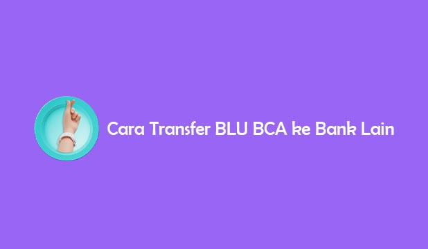 Cara Transfer BLU BCA ke Bank Lain