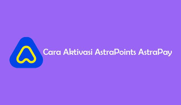 Cara Aktivasi AstraPoints AstraPay
