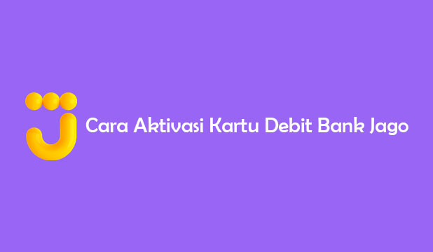 Cara Aktivasi Kartu Debit Bank Jago