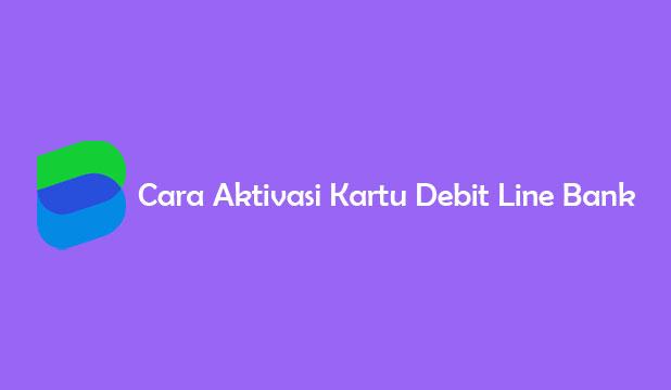 Cara Aktivasi Kartu Debit Line Bank
