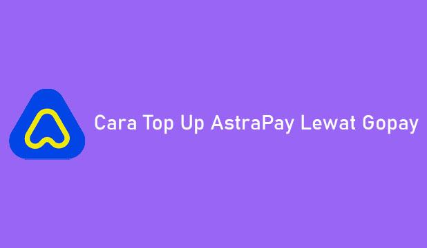 Cara Top Up AstraPay Lewat Gopay