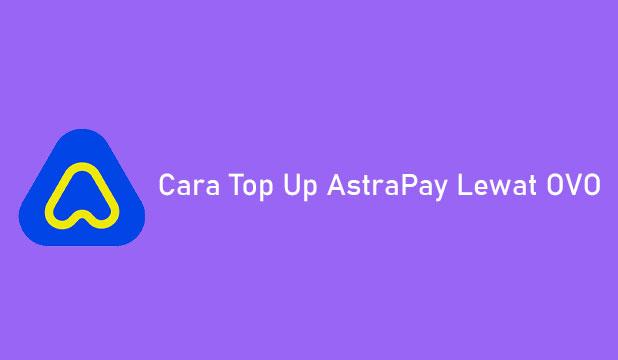 Cara Top Up AstraPay Lewat OVO