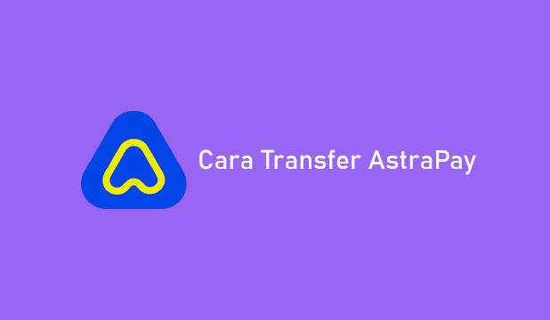 Cara Transfer AstraPay