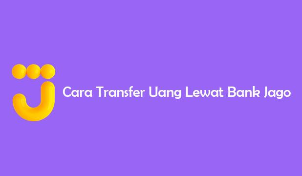 Cara Transfer Uang Lewat Bank Jago