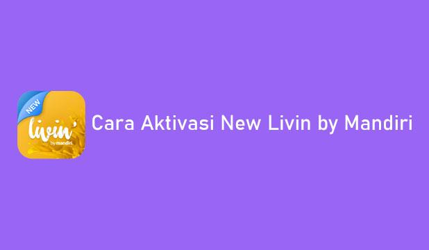 Cara Aktivasi New Livin by Mandiri